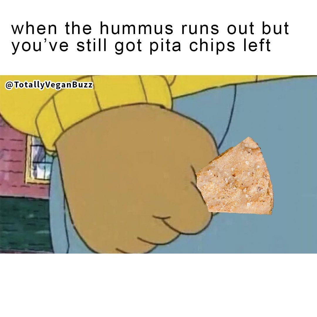 Still got them pita chips