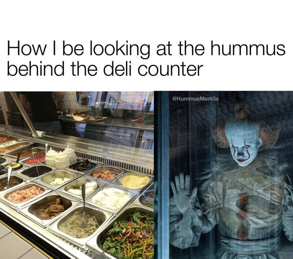 How I be looking at the hummus behind the deli counter
