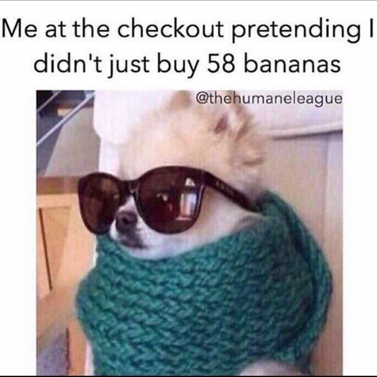 Me at heckout pretending I didn't just buy 58 bananas