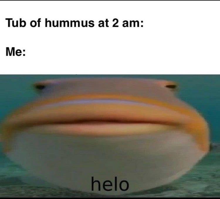 Tub of hummus at 2 am