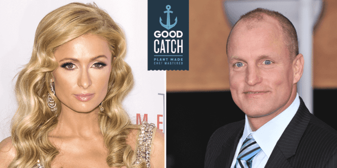 Paris Hilton, Woody Harrelson and other celebs invest vegan seafood brand Good Catch